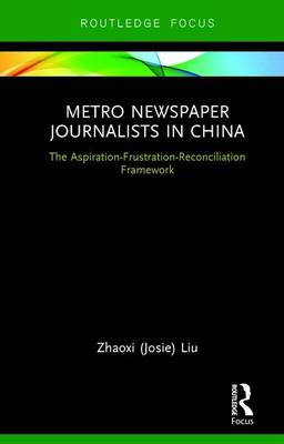 Metro Newspaper Journalists in China: The Aspiration-Frustration-Reconciliation Framework