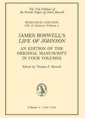 James Boswell's 'Life of Johnson': An Edition of the Original Manuscript, in Four Volumes; Vol. 4: 1780-1784