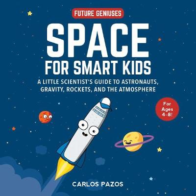 Space for Smart Kids: A Little Scientist's Guide to Astronauts, Gravity, Rockets, and the Atmosphere