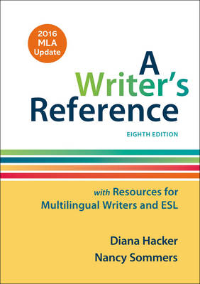 A Writer's Reference with Resources for Multilingual Writers and ESL with 2016 MLA Update