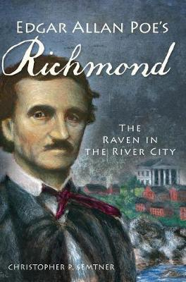 Edgar Allan Poe's Richmond: The Raven in the River City