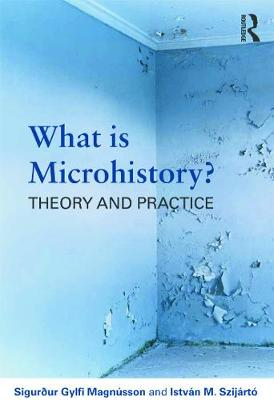 What is Microhistory?: Theory and Practice Cover