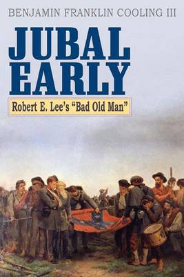 Jubal Early: Robert E. Lee's Bad Old Man