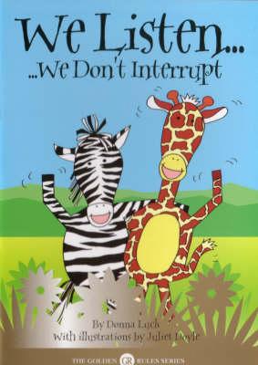 We Listen: We Don't Interrupt