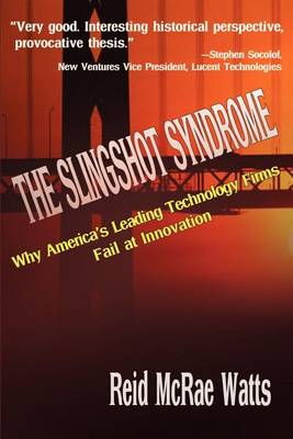 The Slingshot Syndrome: Why America's Leading Technology Firms Fail at Innovation
