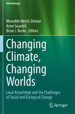 Changing Climate, Changing Worlds: Local Knowledge and the Challenges of Social and Ecological Change