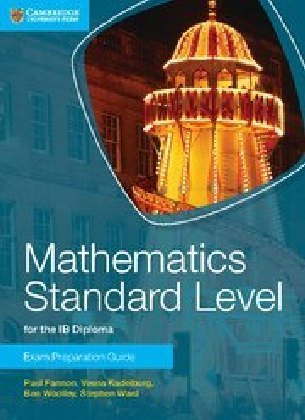 IB Diploma: Mathematics Standard Level for the IB Diploma Exam Preparation Guide