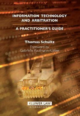 Information Technology and Arbitration: A Practitioners's Guide