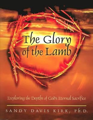 The Glory of the Lamb: Exploring the Depths of God's Eternal Sacrifice