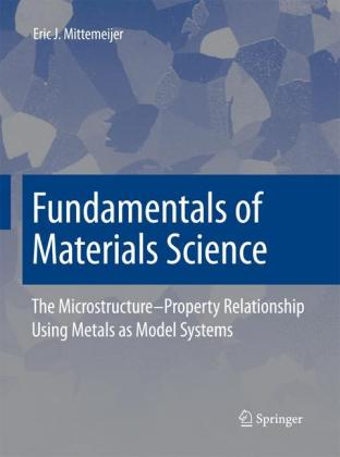 Fundamentals of Materials Science: The Microstructure-Property Relationship Using Metals as Model Systems