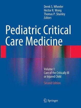 Pediatric Critical Care Medicine: Volume 1: Care of the Critically Ill or Injured Child