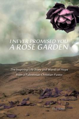 I Never Promised You A Rose Garden The Inspiring Life Story And Words Of Hope From A