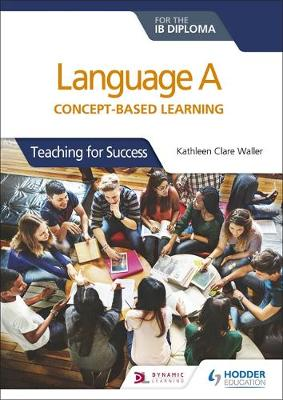 Language A for the IB Diploma: Concept-based learning: Teaching for Success