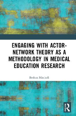 Engaging with Actor-Network Theory as a Methodology in Medical Education Research