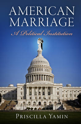 American Marriage: A Political Institution Cover