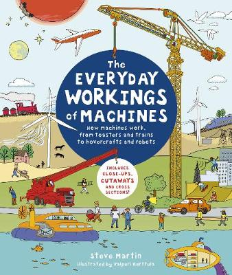 The Everyday Workings of Machines: How machines work, from toasters and trains to hovercrafts and robots