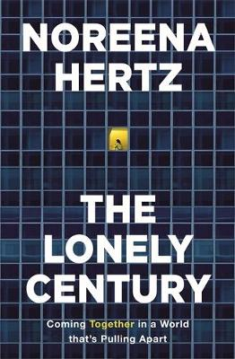 The Lonely Century: Coming Together in a World that's Pulling Apart