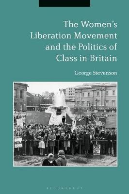 The Women's Liberation Movement and the Politics of Class in Britain