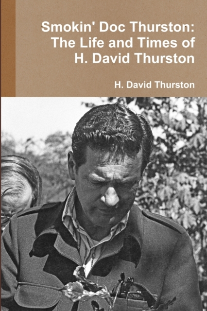 Smokin' Doc Thurston: The Life and Times of H. David Thurston