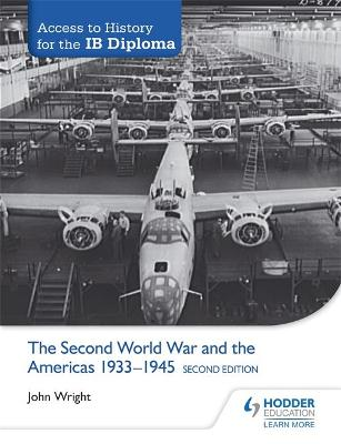 Access to History for the IB Diploma: The Second World War and the Americas 1933-1945