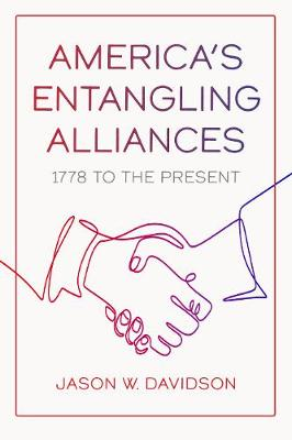America's Entangling Alliances: 1778 to the Present