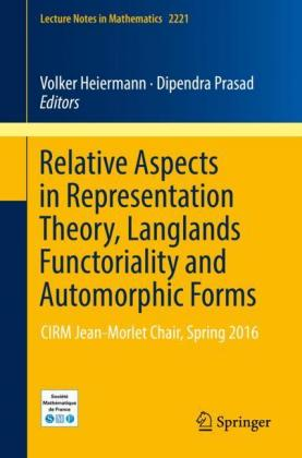 Relative Aspects in Representation Theory, Langlands Functoriality and Automorphic Forms: CIRM Jean-Morlet Chair, Spring 2016