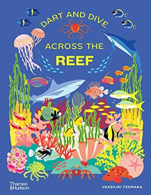 Dart and Dive across the Reef: Life in the world's busiest oceans