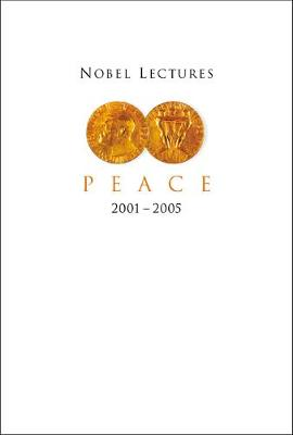 Nobel Lectures In Peace (2001-2005) Cover
