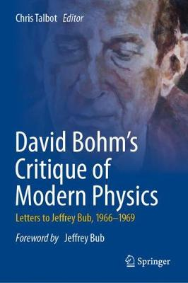 David Bohm's Critique of Modern Physics: Letters to Jeffrey Bub, 1966-1969