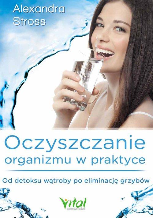 Oczyszczanie organizmu w praktyce: Od.. Cover