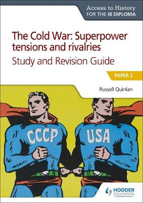 Access to History for the IB Diploma: The Cold War: Superpower tensions and rivalries (20th century) Study and Revision Guide: Paper 2: Paper 2