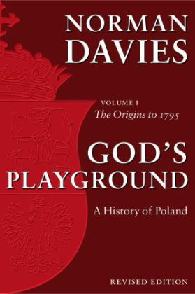 God's Playground History of Poland v 1 Origins to 1795 Rev