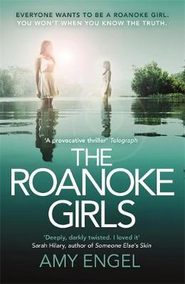 The Roanoke Girls: The Most Shocking, Deeply Darkly Twisted Thriller You'll Read This Year