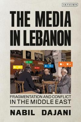 The Media in Lebanon: Fragmentation and.. Cover