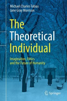 The Theoretical Individual: Imagination, Ethics and the Future of Humanity