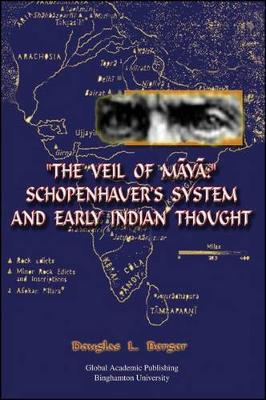 """Veil of Maya, The"": Schopenhauer's System and Early Indian Thought"