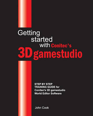 Getting started with Conitec's 3D gamestudio: Step by Step Training Guide for Conitec's 3D gamestudio World Editor Software