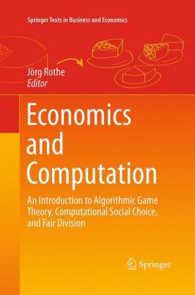 Economics and Computation: An Introduction to Algorithmic Game Theory, Computational Social Choice, and Fair Division