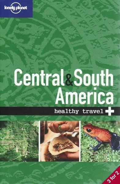 Central & South America Healthy Travel 2e
