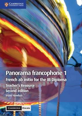 IB Diploma: Panorama francophone 1 Teacher's Resource with Cambridge Elevate: French ab Initio for the IB Diploma