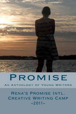 Promise: An Anthology of Young Writers - Rena's Promise Intl. Creative Writing Camp 2011