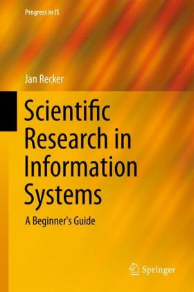 Scientific Research in Information Systems: A Beginner's Guide