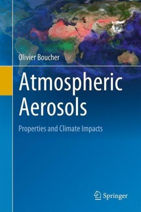 Atmospheric Aerosols: Properties and Climate Impacts