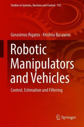 Robotic Manipulators and Vehicles: Control, Estimation and Filtering