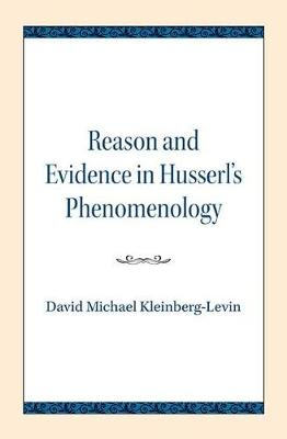 Reason and Evidence in Husserl's Phenomenology