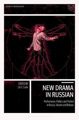 New Drama in Russian: Performance, Politics and Protest in Russia, Ukraine and Belarus