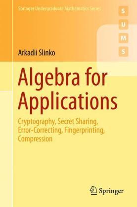 Algebra for Applications: Cryptography, Secret Sharing, Error-Correcting, Fingerprinting, Compression
