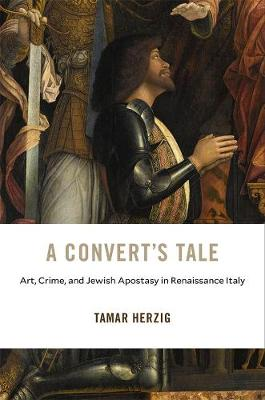 A Convert's Tale: Art, Crime, and Jewish Apostasy in Renaissance Italy