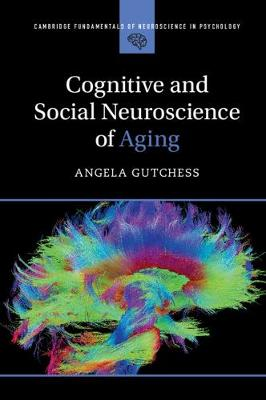 Cambridge Fundamentals of Neuroscience in Psychology: Cognitive and Social Neuroscience of Aging