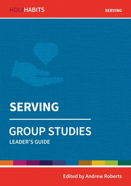 Holy Habits Group Studies: Serving: Leader's Guide